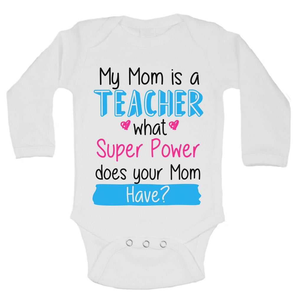 My Mom Is A Teacher What Super Power Does Your Mom Have? Funny Kids Onesie Funny Shirt Long Sleeve 0-3 Months