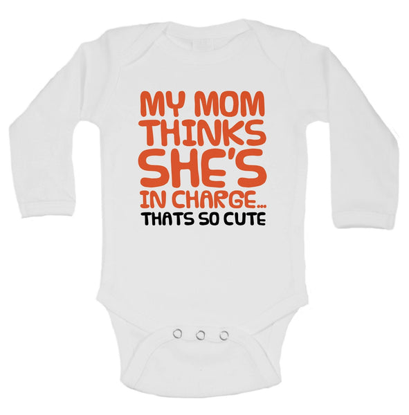 My Mom Thinks She's In Charge... Thats So Cute Funny Kids Onesie Funny Shirt Long Sleeve 0-3 Months
