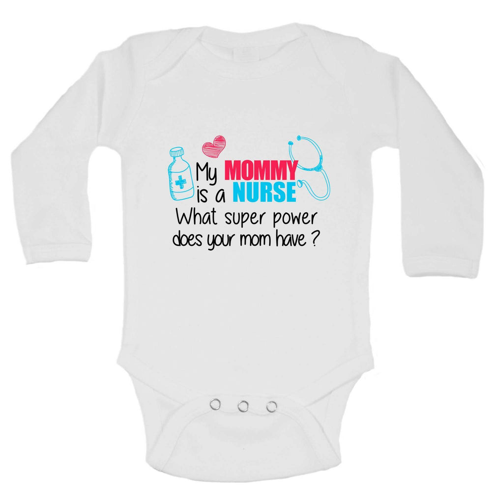 My MOMMY Is A NURSE What Super Power Does Your Mom Have? Funny Kids Onesie Funny Shirt Long Sleeve 0-3 Months