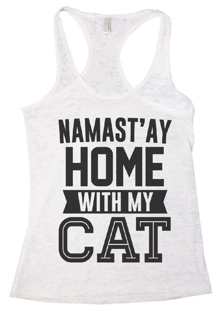 Namast'ay Home With My CAT Burnout Tank Top By Funny Threadz Funny Shirt Small / White