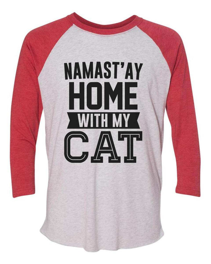 Namast'ay Home With My Cat - Raglan Baseball Tshirt- Unisex Sizing 3/4 Sleeve Funny Shirt X-Small / White/ Red Sleeve