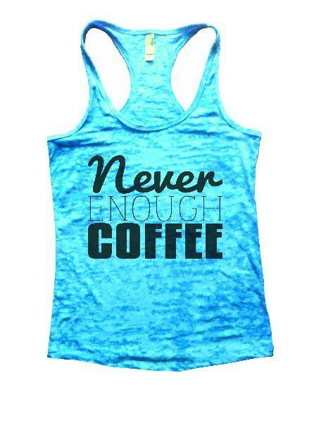 Never Enough Coffee Burnout Tank Top By Funny Threadz