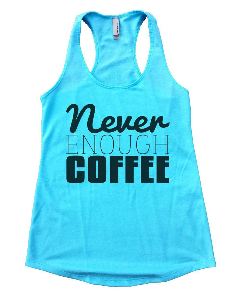 Never ENOUGH COFFEE Womens Workout Tank Top Funny Shirt Small / Cancun Blue