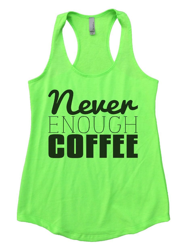Never ENOUGH COFFEE Womens Workout Tank Top Funny Shirt Small / Neon Green