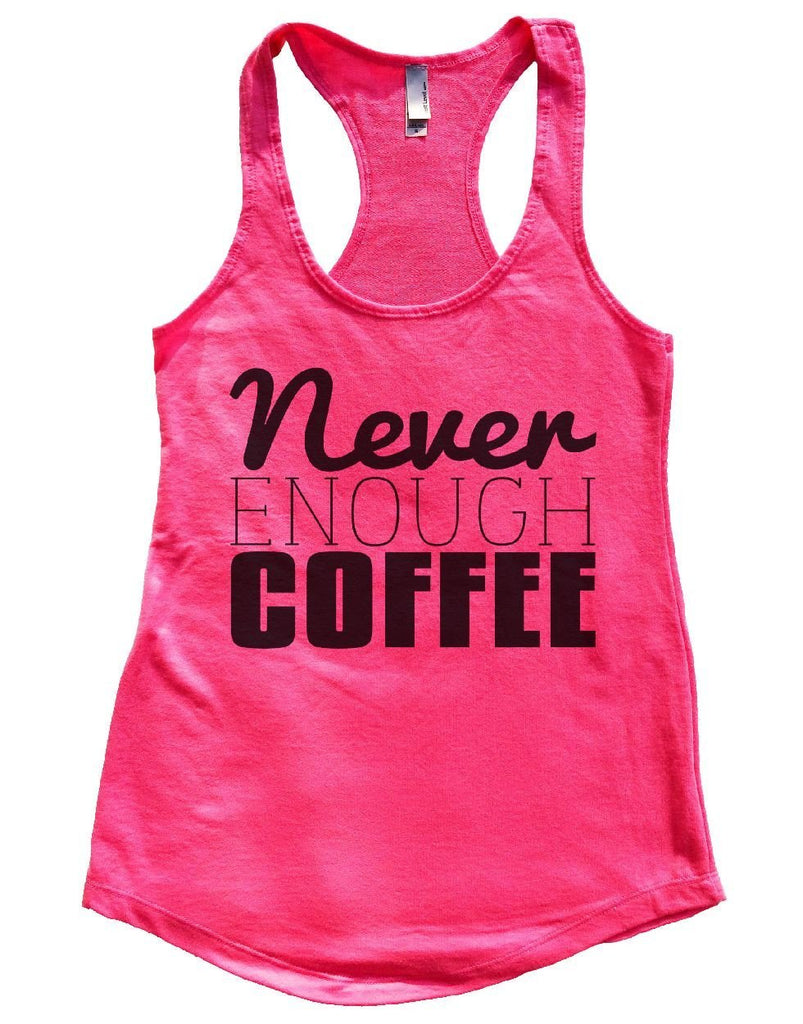 Never ENOUGH COFFEE Womens Workout Tank Top Funny Shirt Small / Hot Pink