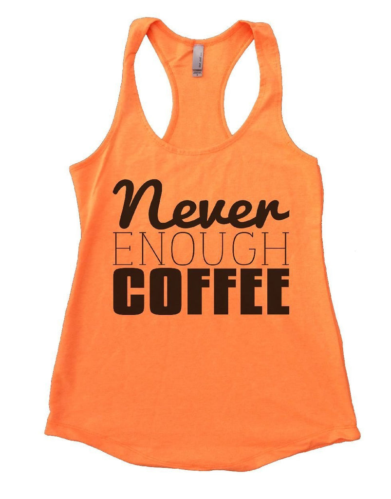 Never ENOUGH COFFEE Womens Workout Tank Top Funny Shirt Small / Neon Orange