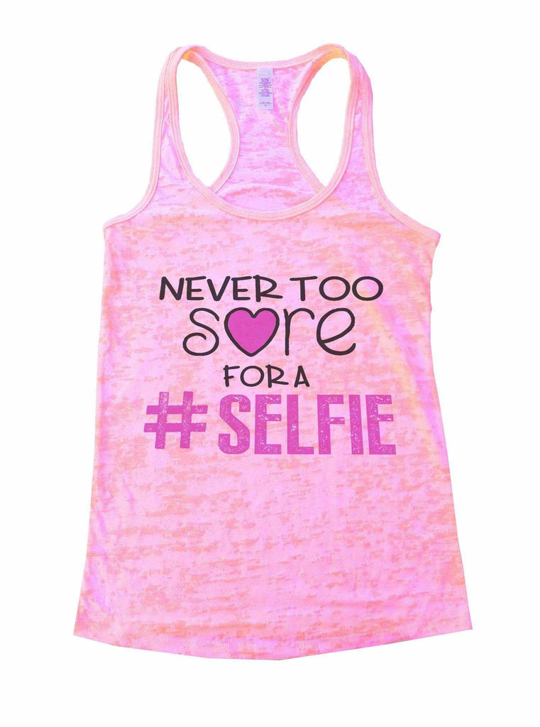 Never Too Sore For A Selfie Burnout Tank Top By Funny Threadz Funny Shirt Small / Light Pink
