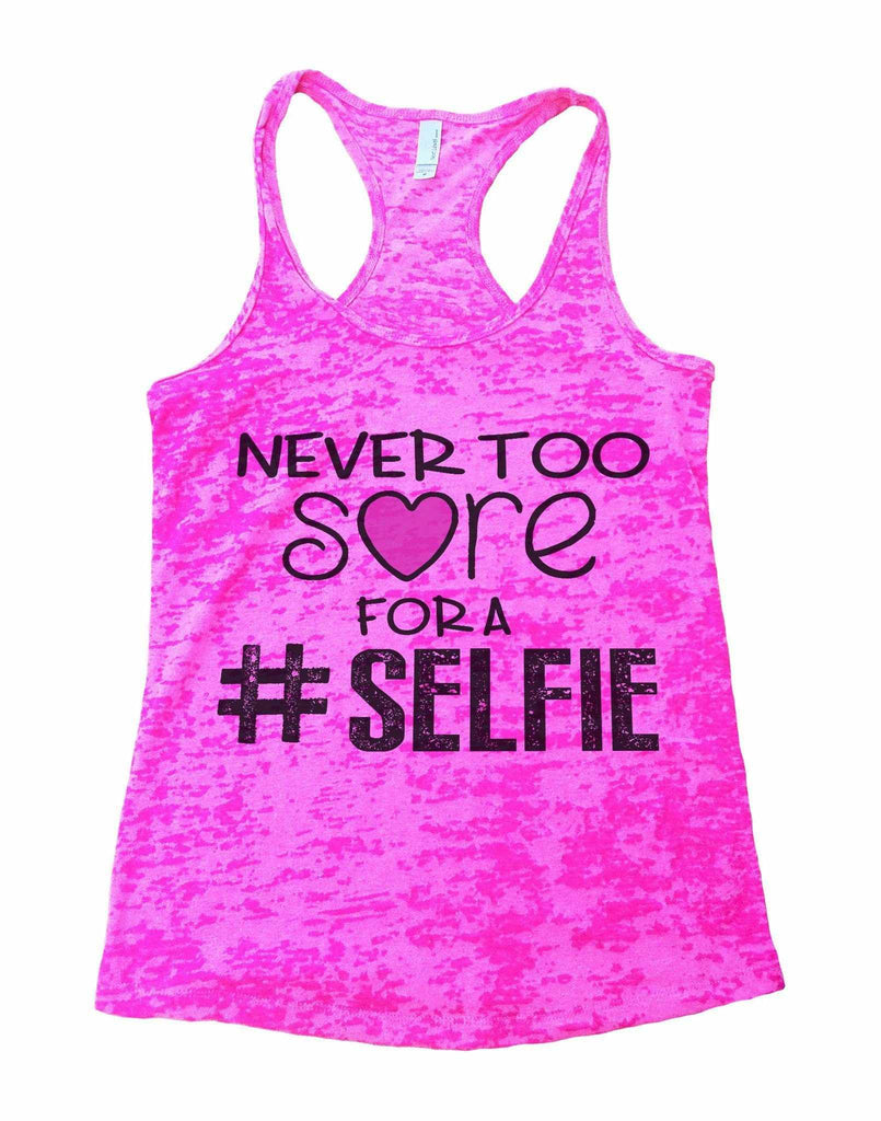 Never Too Sore For A Selfie Burnout Tank Top By Funny Threadz Funny Shirt Small / Shocking Pink