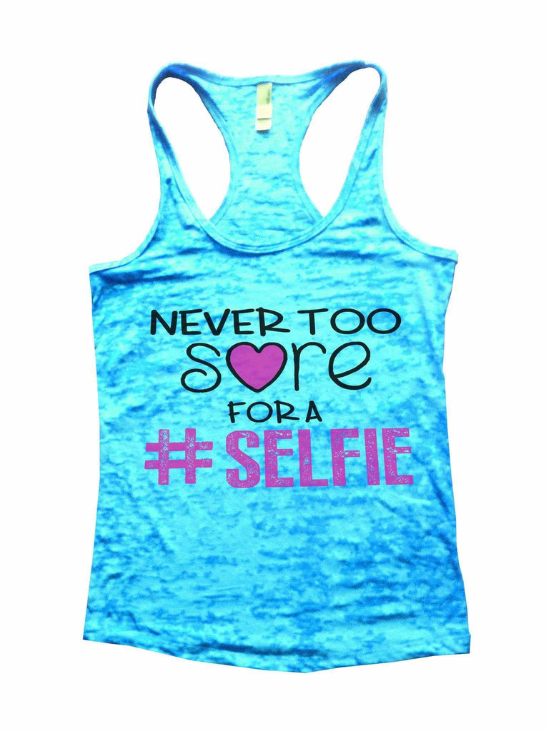 Never Too Sore For A Selfie Burnout Tank Top By Funny Threadz Funny Shirt Small / Tahiti Blue