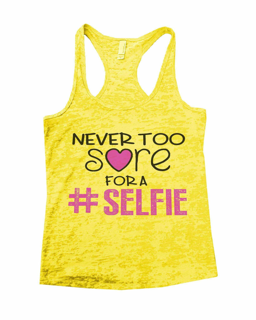 Never Too Sore For A Selfie Burnout Tank Top By Funny Threadz Funny Shirt Small / Yellow