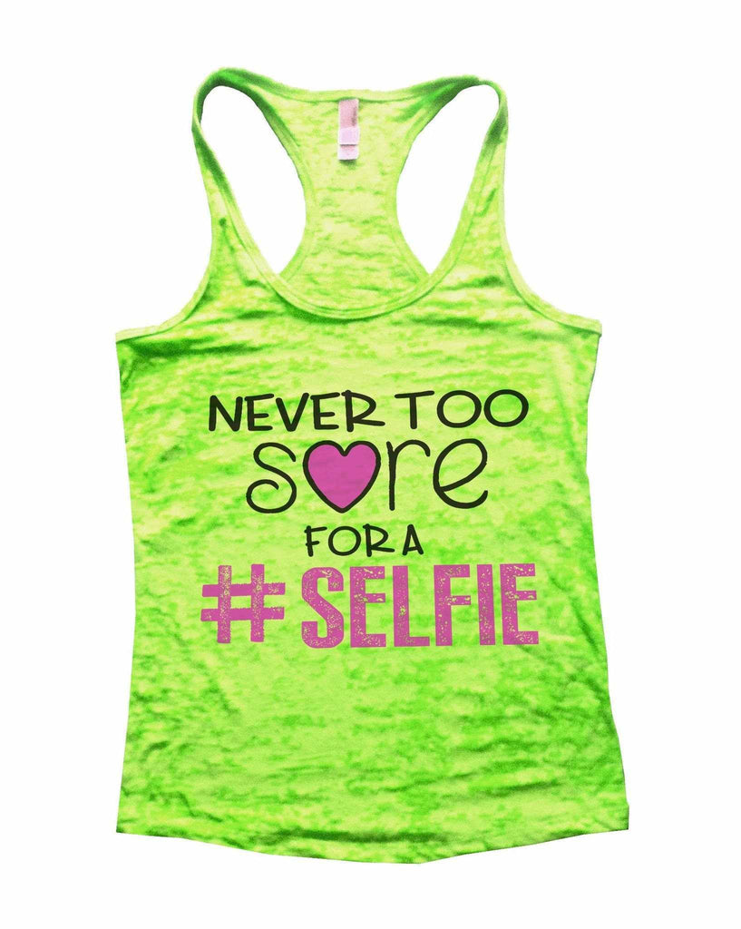 Never Too Sore For A Selfie Burnout Tank Top By Funny Threadz Funny Shirt Small / Neon Green