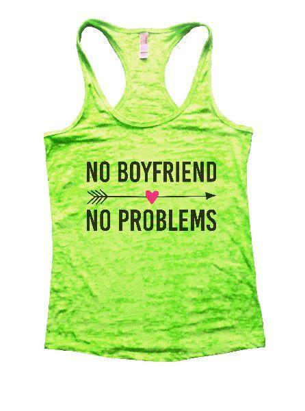 No Boyfriend No Problems Burnout Tank Top By Funny Threadz Funny Shirt Small / Neon Green