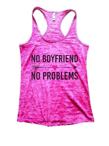 No Boyfriend No Problems Burnout Tank Top By Funny Threadz Funny Shirt Small / Shocking Pink