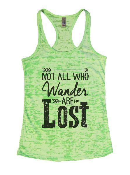 Not All Who Wander Are Lost Burnout Tank Top By Funny Threadz Funny Shirt Small / Neon Green