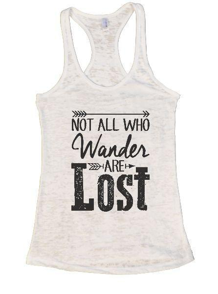 Not All Who Wander Are Lost Burnout Tank Top By Funny Threadz Funny Shirt Small / White