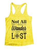 Not All Who Wander Are Lost Burnout Tank Top By Funny Threadz Funny Shirt Small / Yellow