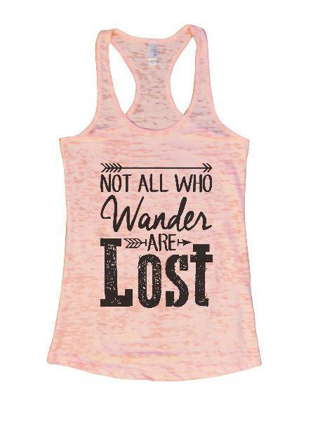 Not All Who Wander Are Lost Burnout Tank Top By Funny Threadz Funny Shirt Small / Light Pink