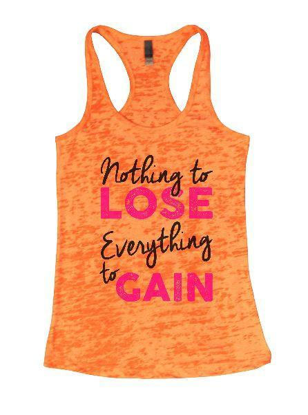 Nothing To Lose Everything To Gain Burnout Tank Top By Funny Threadz Funny Shirt Small / Neon Orange