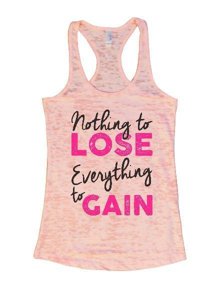 Nothing To Lose Everything To Gain Burnout Tank Top By Funny Threadz Funny Shirt Small / Light Pink