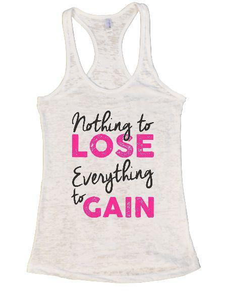 Nothing To Lose Everything To Gain Burnout Tank Top By Funny Threadz Funny Shirt Small / White