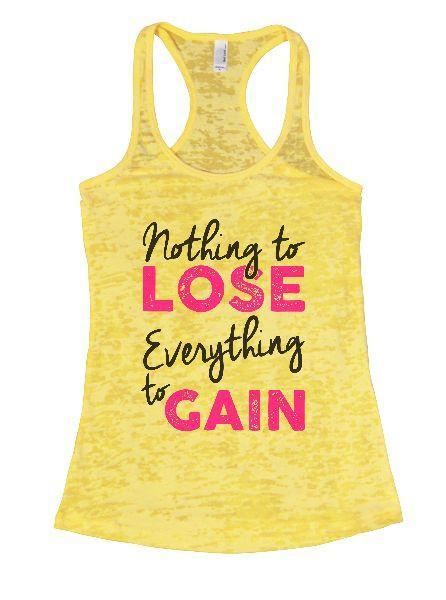 Nothing To Lose Everything To Gain Burnout Tank Top By Funny Threadz Funny Shirt Small / Yellow