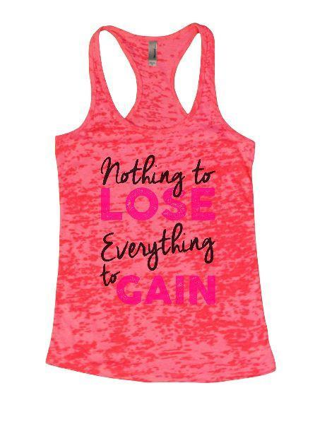 Nothing To Lose Everything To Gain Burnout Tank Top By Funny Threadz Funny Shirt Small / Shocking Pink