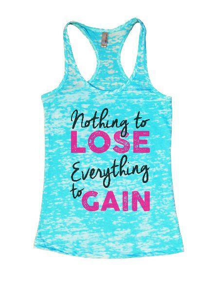 Nothing To Lose Everything To Gain Burnout Tank Top By Funny Threadz Funny Shirt Small / Tahiti Blue