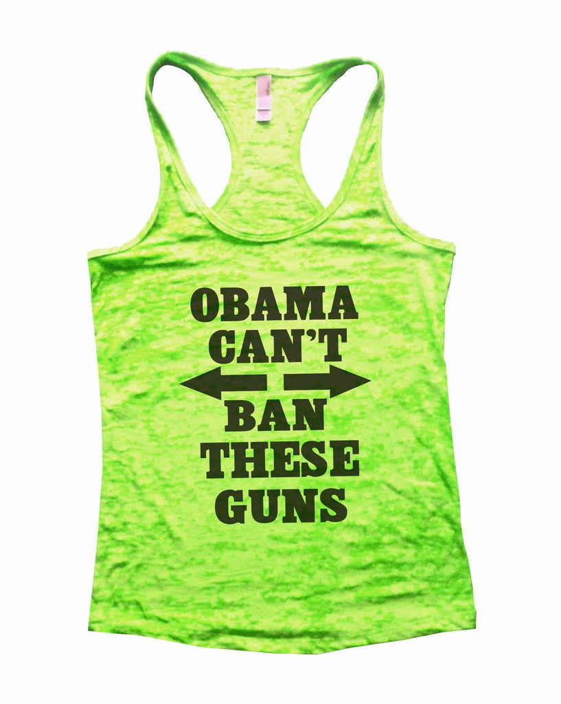 Obama Cant Ban These Guns Burnout Tank Top By Funny Threadz Funny Shirt Small / Neon Green