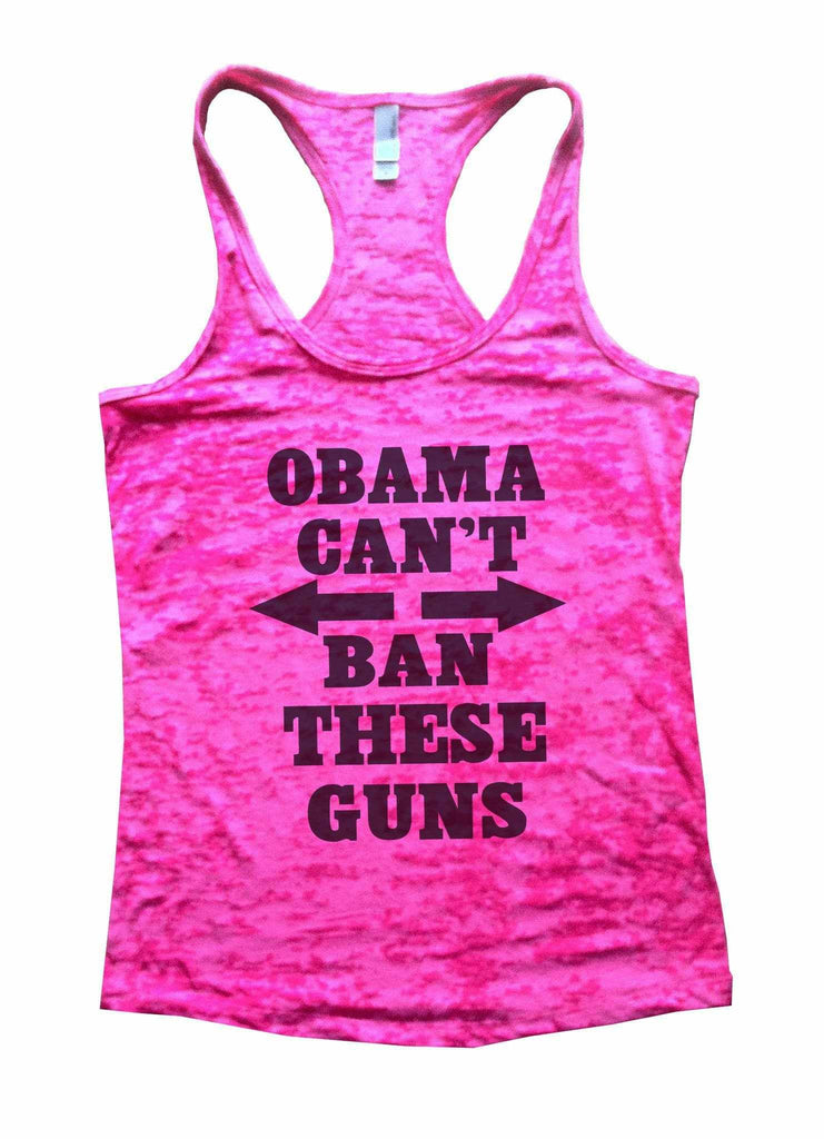 Obama Cant Ban These Guns Burnout Tank Top By Funny Threadz Funny Shirt Small / Shocking Pink