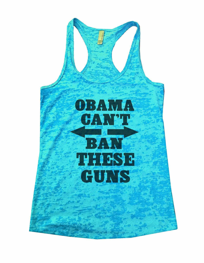 Obama Cant Ban These Guns Burnout Tank Top By Funny Threadz Funny Shirt Small / Tahiti Blue