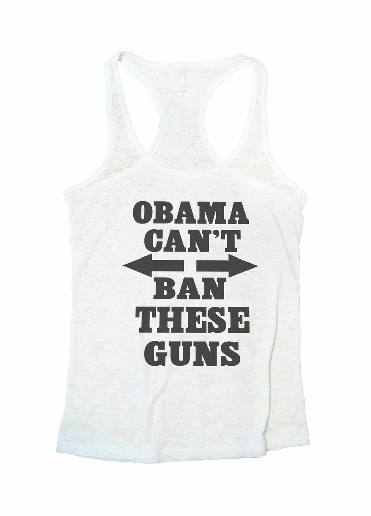 Obama Cant Ban These Guns Burnout Tank Top By Funny Threadz Funny Shirt Small / White