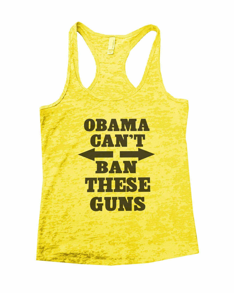 Obama Cant Ban These Guns Burnout Tank Top By Funny Threadz Funny Shirt Small / Yellow