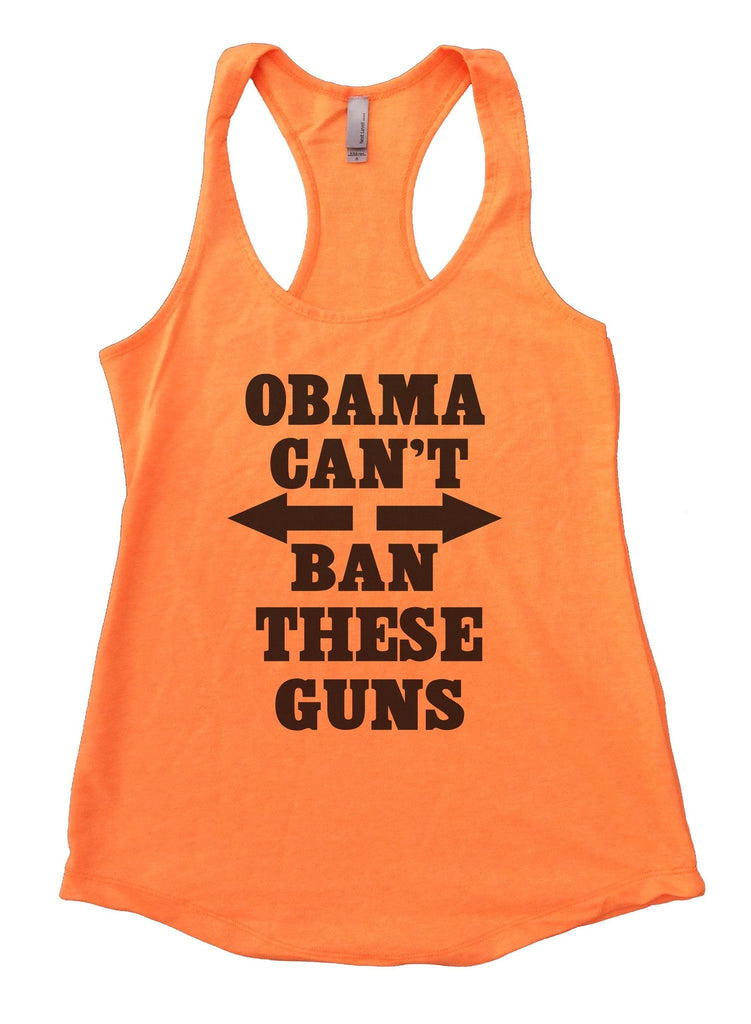 Obama Can't Ban These Guns Womens Workout Tank Top Funny Shirt Small / Neon Orange