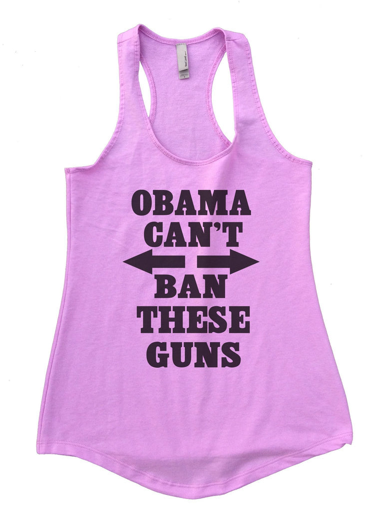 Obama Can't Ban These Guns Womens Workout Tank Top Funny Shirt Small / Lilac