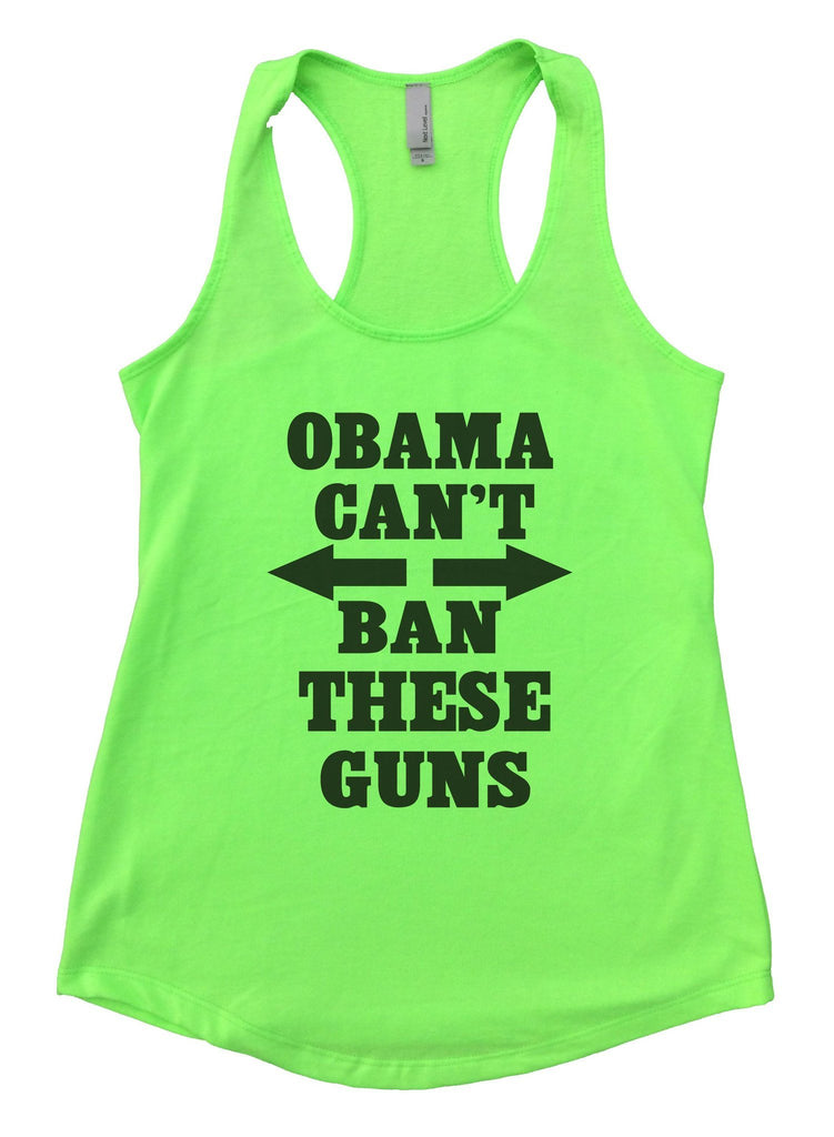 Obama Can't Ban These Guns Womens Workout Tank Top Funny Shirt Small / Neon Green