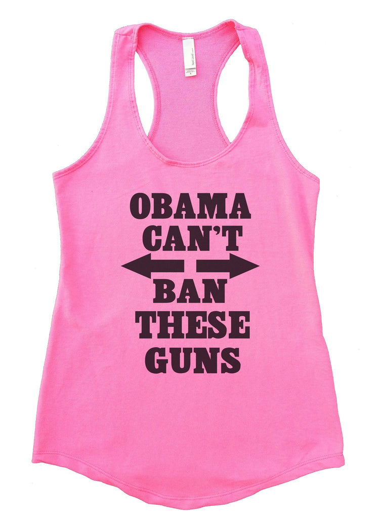 Obama Can't Ban These Guns Womens Workout Tank Top Funny Shirt Small / Heather Pink