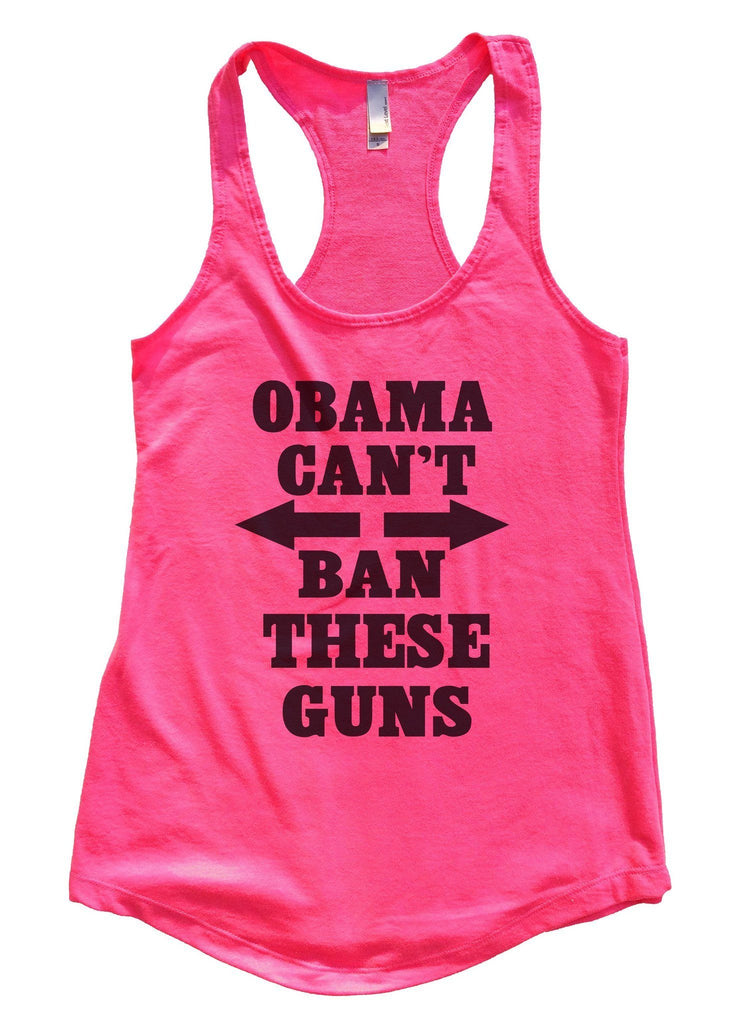 Obama Can't Ban These Guns Womens Workout Tank Top Funny Shirt Small / Hot Pink