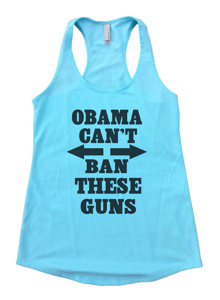 Obama Can't Ban These Guns Womens Workout Tank Top Funny Shirt Small / Cancun Blue