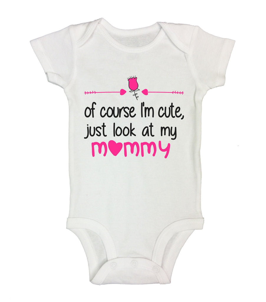 Of Course I'm Cute, Just Look At My Mommy Funny Kids Onesie Funny Shirt Short Sleeve 0-3 Months