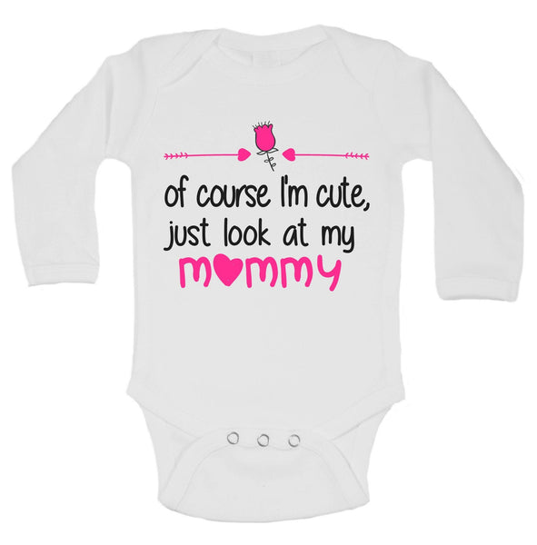 Of Course I'm Cute, Just Look At My Mommy Funny Kids Onesie Funny Shirt Long Sleeve 0-3 Months