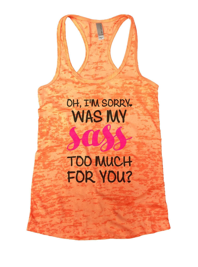 Oh, I'm Sorry, Was My Sass Too Much For You? Burnout Tank Top By Funny Threadz Funny Shirt Small / Neon Orange