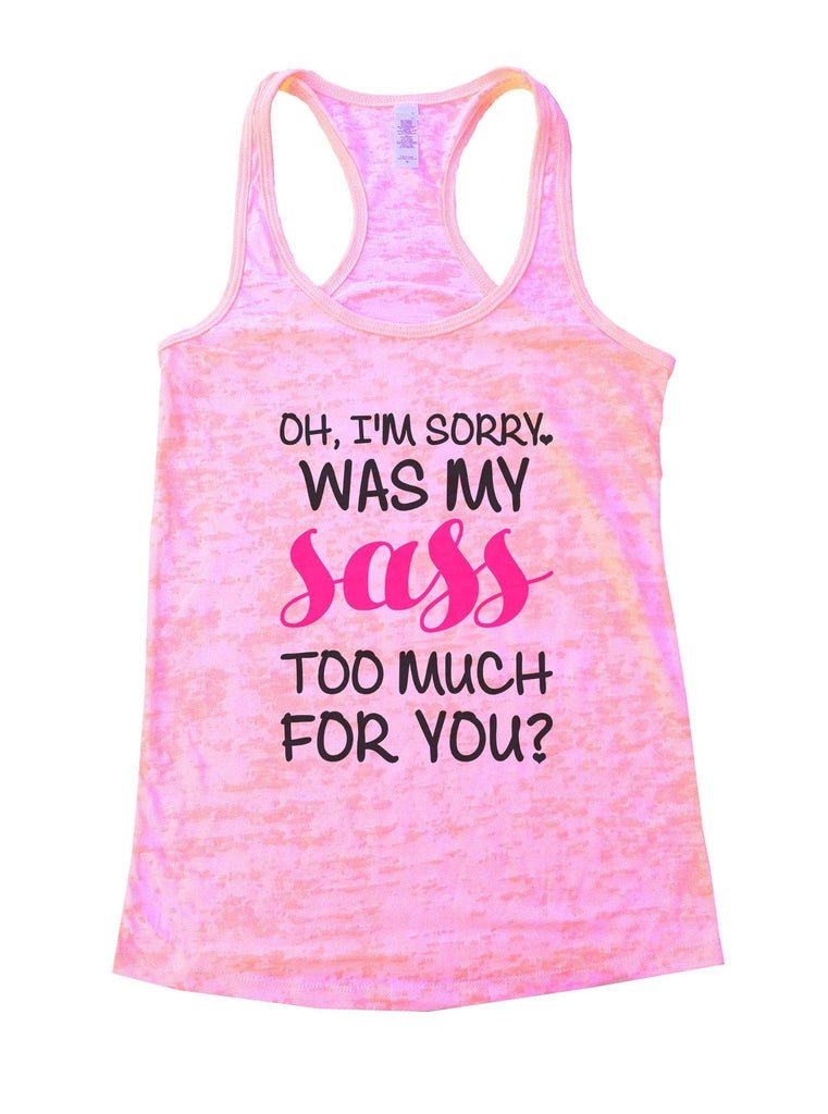 Oh, I'm Sorry, Was My Sass Too Much For You? Burnout Tank Top By Funny Threadz Funny Shirt Small / Light Pink