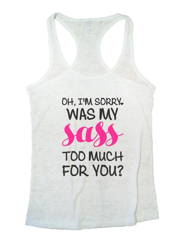 Oh, I'm Sorry, Was My Sass Too Much For You? Burnout Tank Top By Funny Threadz Funny Shirt Small / White