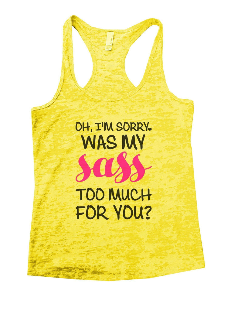 Oh, I'm Sorry, Was My Sass Too Much For You? Burnout Tank Top By Funny Threadz Funny Shirt Small / Yellow