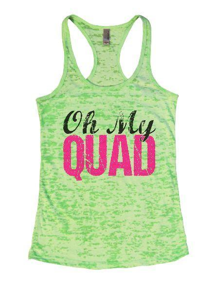 Oh My Quad Burnout Tank Top By Funny Threadz Funny Shirt Small / Neon Green