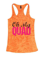Oh My Quad Burnout Tank Top By Funny Threadz Funny Shirt Small / Neon Orange