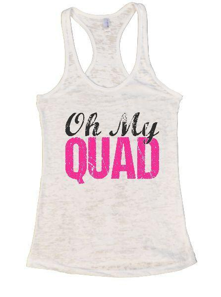Oh My Quad Burnout Tank Top By Funny Threadz Funny Shirt Small / White