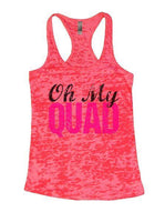Oh My Quad Burnout Tank Top By Funny Threadz Funny Shirt Small / Shocking Pink