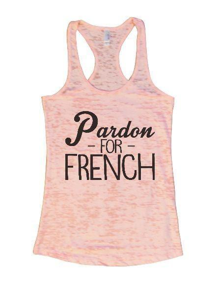 Pardon - For - French Burnout Tank Top By Funny Threadz Funny Shirt Small / Light Pink