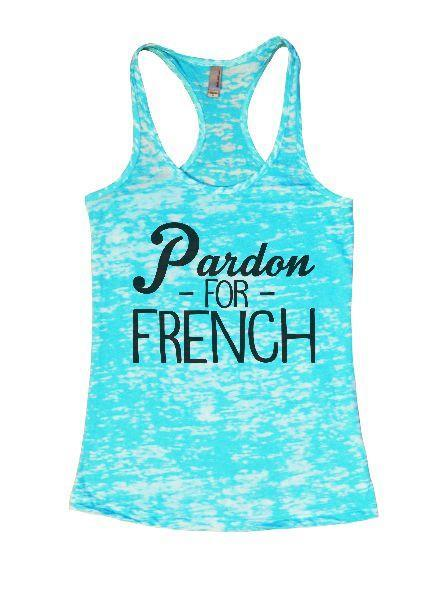 Pardon - For - French Burnout Tank Top By Funny Threadz Funny Shirt Small / Tahiti Blue